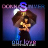 Donna Summer - Our Love (WEN!NG'S Tribute Mix 2012)