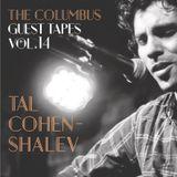 THE COLUMBUS GUEST TAPES VOL. 14- TAL COHEN-SHALEV