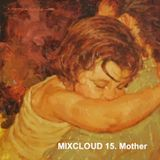 MIXCLOUD 15. Mother