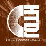 HTDJ : Podcast - Episode 33