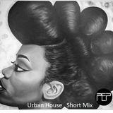 Urban House Music Short Mix April 2018