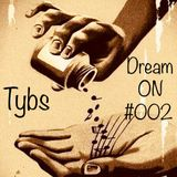 Tybs - Dream ON  #002