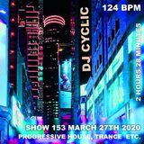 DJ Cyclic Show 153 - Progressive House , Trance Etc.  - Friday March 27th 2020