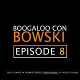 Boogaloo Con Bowski #8