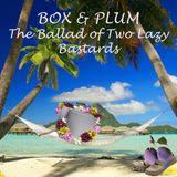 The Ballad Of Two Lazy Bastards - Box & Plum