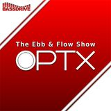 The Ebb & Flow Show September 12th 2019 hosted by Optx @BASSDRIVE.COM