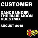 Customer - Dance Under The Blue Moon Guestmix :: August 2015
