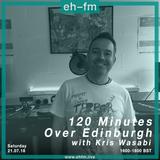 120 Minutes Over Edinburgh with Kris Wasabi - 21.07.18