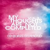 My Thoughts Are Not Completed Mixed by Dj Boris D1AMOND (Deep Session vol.3)