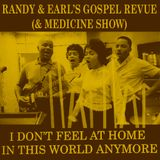 I Don't Feel At Home in This World Anymore - Randy & Earl's Gospel Revue (& Medicine show, pts. 6&8)