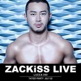 ZS-002 : ZACKiSS L!VE rec@LUCCA 390 TATOO PARTY July 22,2017
