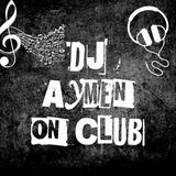 DJ AYMEN ON CLUB JANUAR 2018