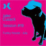 Jake Cusack - Funky house music - July-2017  - Session 19