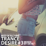 Trance Desire Best of All Time #3 (Mixed by Oxya^)