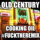 Cooking Oil - Old Century - #FUCKTHEREMIXtape