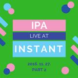 Ipa - Live @ Instant 2016. 11. 27. PART 2