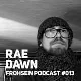 FROHSEiN Podcast #013 / Rae Dawn / CLASSiCS Vol. 3