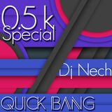 Quick Bang / 0.5K Special / Dj Nech