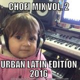 CHOFI MIX VOL 2 URBAN LATIN EDITION 2016
