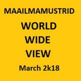 Maailmamustrid World Wide View March 2k18
