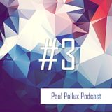 Paul Pollux - Podcast #3 | 11.05.2017