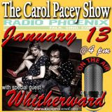 The Carol Pacey Show with special guest, Whitherward, Jan 13, 2018