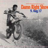 9. Aug '17 Damn Right Show