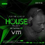 2016.11.04 - 05. DJ V.M @ FOR THE LOVE OF HOUSE (Mix Session #07)