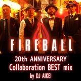 FIREBALL 20th ANNIVERSARY Collaboration BEST mix by DJ AIKEI