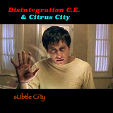"Disintegration C.E. & Citrus City- ""Subtle City"""