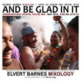 AND BE GLAD IN IT Underground Gospel House (28th DC Black Gay Pride) May 2018 Mix