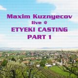 Maxim Kuznyecov Live @ Etyeki Casting - PART 01 (2016-04-16)