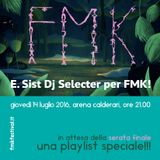 E. Sist Dj Selecter FMK special playlist 14/07/2016 SERATA FINALE