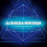 DJ SUGUS & DJ PEPE SPAIN - COLLABORATION TRANCE SET