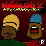 Analog 2 Show 57 - Dutty BadBwoy Rollout