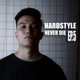 HARDSTYLE NEVER DIE EP.5 - #H2B