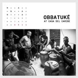 EP.0016 - OBBATUKÉ - At the Legendary Casa del Caribe