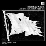 Tropical Waste w/  Jam City & Ewa Justka - 9th December 2016