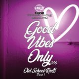 Good Vibes Only 006 - Old School R&B (part 1)