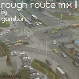 rough route mix #2 by gomiton