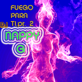 Dj NAPPY G- FUEGO PARA TI,pt. 2! (Tropical Mini-Mix)