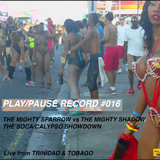 PLAY/PAUSE RECORD #016 - THE MIGHTY SPARROW vs THE MIGHTY SHADOW - Live from TRINIDAD & TOBAGO