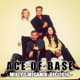 Ace Of Base - Mikey's Megamix (Dec 2016)