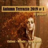 Autumn Terrazza 2019 # 1 By Dimkee                       Chillout / Melodic / Deep House