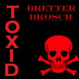 BRETTER BROSCH @ BTR-AUDIO™ • TOXID