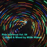 RIDE TO VENUS VOL. 4 CURATED & MIXED BY Millie Wissar