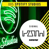 Signal Path Episode 005 - Spotify Studios