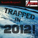 TRAPPED IN 2012!