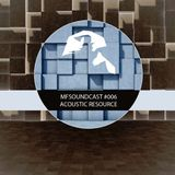 MFSoundCast #006 mixed by Acoustic Resource