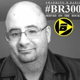 SWARMING B RADIO 2016:  Episode 109 (#BR300 Served On The Rocks)